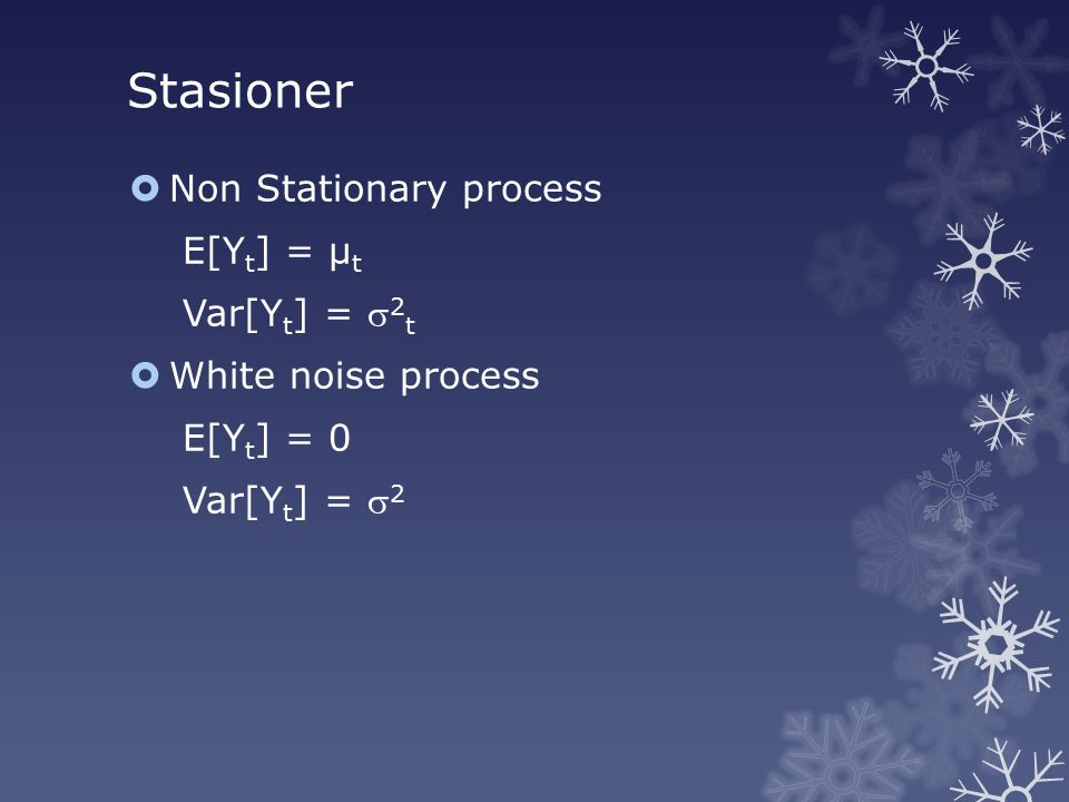 Stasioner Non Stationary process E[Yt] = µt Var[Yt] = 2t